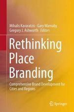 Rethinking Place Branding : Comprehensive Brand Development for Cities and Regions
