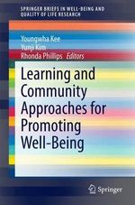 Learning and Community Approaches for Promoting Well-Being : SpringerBriefs in Well-Being and Quality of Life Research