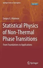 Statistical Physics of Non-Thermal Phase Transitions : From Foundations to Applications - Sergey Abaimov