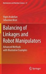 Balancing of Linkages and Robot Manipulators : Advanced Methods with Illustrative Examples - Vigen Arakelian
