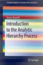 Introduction to the Analytic Hierarchy Process : SpringerBriefs in Operations Research - Matteo Brunelli