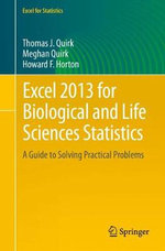 Excel 2013 for Biological and Life Sciences Statistics : A Guide to Solving Practical Problems - Thomas J. Quirk