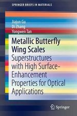 Metallic Butterfly Wing Scales : Superstructures with High Surface-Enhancement Properties for Optical Applications - Jiajun Gu
