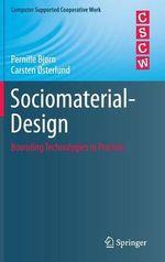 Sociomaterial-Design : Bounding Technologies in Practice - Pernille Bjorn