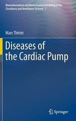 Diseases of the Cardiac Pump : Biomathematical and Biomechanical Modeling of the Circulatory and Ventilatory Systems - Marc Thiriet