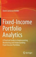 Fixed-Income Portfolio Analytics : A Practical Guide to Implementing, Monitoring and Understanding Fixed-Income Portfolios - David Jamieson Bolder