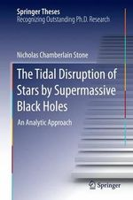 The Tidal Disruption of Stars by Supermassive Black Holes : An Analytic Approach - Nicholas Chamberlain Stone
