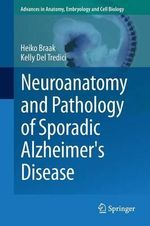 Neuroanatomy and Pathology of Sporadic Alzheimer's Disease : Advances in Anatomy, Embryology and Cell Biology - Heiko Braak
