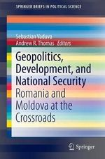 Geopolitics, Development, and National Security : Romania and Moldova at the Crossroads