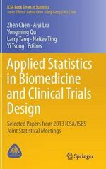 Applied Statistics in Biomedicine and Clinical Trials Design : Selected Papers from 2013 ICSA/ISBS Joint Statistical Meetings