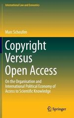 Copyright versus Open Access : On the Organisation and International Political Economy of Access to Scientific Knowledge - Marc Scheufen
