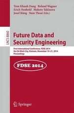Future Data and Security Engineering : 1st International Conference, Fdse 2014, Ho Chi Minh City, Vietnam, November 19-21, 2014, Proceedings