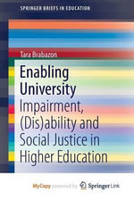 Enabling University : Impairment, (Dis)Ability and Social Justice in Higher Education - Tara Brabazon