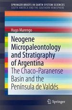 Neogene Micropaleontology and Stratigraphy of Argentina : The Chaco-Paranense Basin and the Peninsula de Valdes - Hugo Marengo