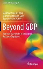 Beyond GDP : National Accounting in the Age of Resource Depletion - Matthew Kuperus Heun