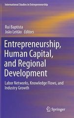 Entrepreneurship, Human Capital, and Regional Development : Labor Networks, Knowledge Flows, and Industry Growth