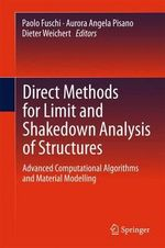 Direct Methods for Limit and Shakedown Analysis of Structures : Advanced Computational Algorithms and Material Modelling