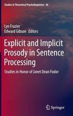 Explicit and Implicit Prosody in Sentence Processing : Studies in Honor of Janet Dean Fodor