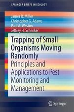 Trapping of Small Organisms Moving Randomly : Principles and Applications to Pest Monitoring and Management - James R. Miller