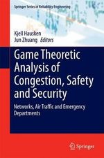 Game Theoretic Analysis of Congestion, Safety and Security : Networks, Air Traffic and Emergency Departments