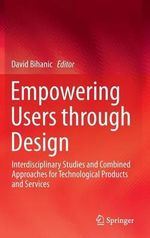 Empowering Users Through Design : Interdisciplinary Studies and Combined Approaches for Technological Products and Services