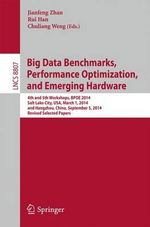 Big Data Benchmarks, Performance Optimization, and Emerging Hardware : 4th and 5th Workshops, BPOE 2014, Salt Lake City, USA, March 1, 2014 and Hangzhou, China, September 5, 2014, Revised Selected Papers