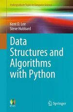 Data Structures and Algorithms with Python : Undergraduate Topics in Computer Science - Kent D. Lee