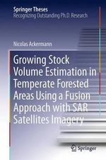 Growing Stock Volume Estimation in Temperate Forested Areas Using a Fusion Approach with SAR Satellites Imagery : Springer Theses - Nicolas Ackermann