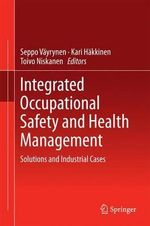 Integrated Occupational Safety and Health Management : Solutions and Industrial Cases