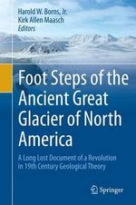 The Ancient Great Glacier of North America : A Newly Discovered Document of a Revolution in 19th Century Geological Theory