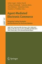 Agent-Mediated Electronic Commerce. Designing Trading Strategies and Mechanisms for Electronic Markets : Amec 2013, Saint Paul, Mn, USA, May 6, 2013, Tada 2013, Bellevue, Wa, USA, July 15, 2013, and Amec and Tada 2014, Paris, France, May 5, 2014, Revised Selected Papers