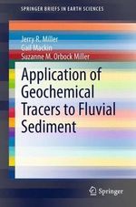 Application of Geochemical Tracers to Fluvial Sediment : Springerbriefs in Earth Sciences - Jerry R. Miller
