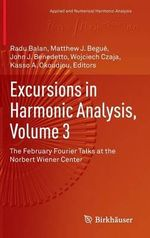 Excursions in Harmonic Analysis: Volume 3 : The February Fourier Talks at the Norbert Wiener Center