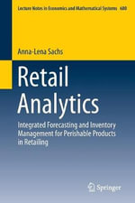 Retail Analytics : Integrated Forecasting and Inventory Management for Perishable Products in Retailing - Anna-Lena Sachs