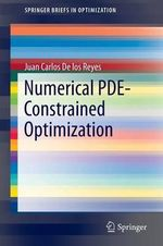 Numerical PDE-Constrained Optimization : SpringerBriefs in Optimization - Juan Carlos De los Reyes