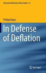 In Defense of Deflation : Financial and Monetary Policy Studies - Philipp Bagus