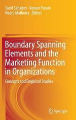 Boundary Spanning Elements and the Marketing Function in Organizations : Concepts and Empirical Studies