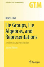 Lie Groups, Lie Algebras, and Representations : An Elementary Introduction - Brian Hall