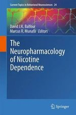 The Neuropharmacology of Nicotine Dependence : Current Topics in Behavioral Neurosciences