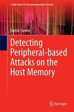 Detecting Peripheral-Based Attacks on the Host Memory : T-Labs Series in Telecommunication Services - Patrick Stewin