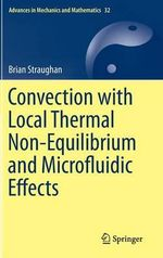 Convection with Local Thermal Non-Equilibrium and Microfluidic Effects : Advances in Mechanics and Mathematics - Brian Straughan