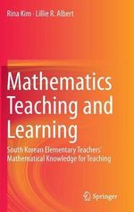 Mathematics Teaching and Learning : South Korean Elementary Teachers' Mathematical Knowledge for Teaching - Rina Kim