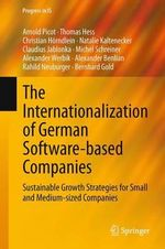 The Internationalization of German Software-Based Companies : Sustainable Growth Strategies for Small and Medium-Sized Companies - Arnold Picot