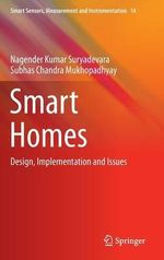 Smart Homes : Design, Implementation and Issues - Nagender Kumar Suryadevara