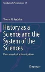History as a Science and the System of the Sciences : Phenomenological Investigations - Thomas M. Seebohm