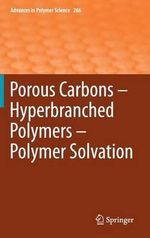 Porous Carbons - Hyperbranched Polymers - Polymer Solvation : Advances in Polymer Science