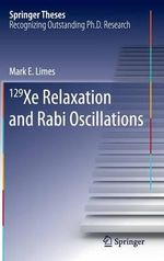 129Xe Relaxation and Rabi Oscillations : Springer Theses - Mark Limes