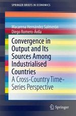 Convergence in Output and its Sources Among Industrialised Countries : A Cross-Country Time-Series Perspective - Macarena Hernandez Salmeron