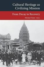 Cultural Heritage as Civilizing Mission : From Decay to Recovery