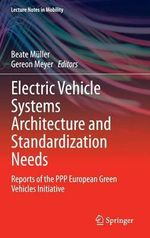 Electric Vehicle Systems Architecture and Standardization Needs : Reports of the PPP European Green Vehicles Initiative